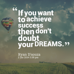 23898-if-you-want-to-achieve-success-then-dont-doubt-your-dreams